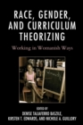 Race, Gender, and Curriculum Theorizing : Working in Womanish Ways - eBook