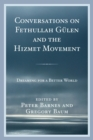 Conversations on Fethullah Gulen and the Hizmet Movement : Dreaming for a Better World - eBook