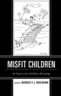 Misfit Children : An Inquiry into Childhood Belongings - eBook