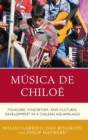 Musica de Chiloe : Folklore, Syncretism, and Cultural Development in a Chilean Aquapelago - eBook