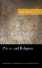 Peirce and Religion : Knowledge, Transformation, and the Reality of God - eBook