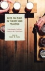 Beer Culture in Theory and Practice : Understanding Craft Beer Culture in the United States - eBook