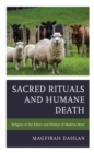 Sacred Rituals and Humane Death : Religion in the Ethics and Politics of Modern Meat - eBook