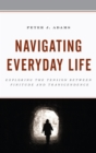 Navigating Everyday Life : Exploring the Tension between Finitude and Transcendence - eBook
