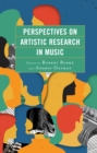 Perspectives on Artistic Research in Music - eBook