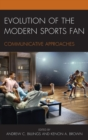 Evolution of the Modern Sports Fan : Communicative Approaches - eBook