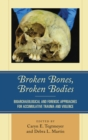 Broken Bones, Broken Bodies : Bioarchaeological and Forensic Approaches for Accumulative Trauma and Violence - eBook