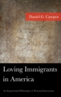 Loving Immigrants in America : An Experiential Philosophy of Personal Interaction - eBook