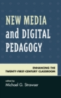 New Media and Digital Pedagogy : Enhancing the Twenty-First-Century Classroom - eBook