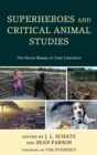 Superheroes and Critical Animal Studies : The Heroic Beasts of Total Liberation - eBook