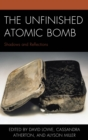The Unfinished Atomic Bomb : Shadows and Reflections - eBook