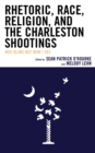 Rhetoric, Race, Religion, and the Charleston Shootings : Was Blind but Now I See - eBook
