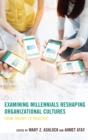 Examining Millennials Reshaping Organizational Cultures : From Theory to Practice - eBook