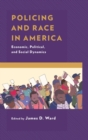 Policing and Race in America : Economic, Political, and Social Dynamics - eBook
