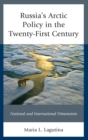 Russia's Arctic Policy in the Twenty-First Century : National and International Dimensions - eBook