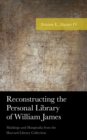 Reconstructing the Personal Library of William James : Markings and Marginalia from the Harvard Library Collection - eBook