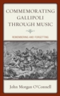 Commemorating Gallipoli through Music : Remembering and Forgetting - eBook