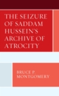 The Seizure of Saddam Hussein's Archive of Atrocity - eBook
