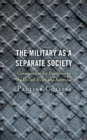 The Military as a Separate Society : Consequences for Discipline in the United States and Australia - eBook