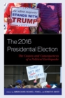 The 2016 Presidential Election : The Causes and Consequences of a Political Earthquake - eBook