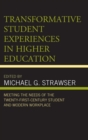 Transformative Student Experiences in Higher Education : Meeting the Needs of the Twenty-First Century Student and Modern Workplace - eBook