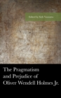 The Pragmatism and Prejudice of Oliver Wendell Holmes Jr. - eBook