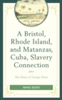 A Bristol, Rhode Island, and Matanzas, Cuba, Slavery Connection : The Diary of George Howe - eBook