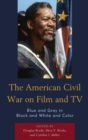 The American Civil War on Film and TV : Blue and Gray in Black and White and Color - eBook