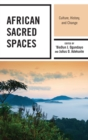 African Sacred Spaces : Culture, History, and Change - eBook