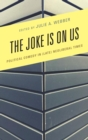The Joke Is on Us : Political Comedy in (Late) Neoliberal Times - eBook