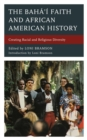 The Baha'i Faith and African American History : Creating Racial and Religious Diversity - eBook