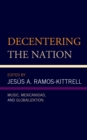 Decentering the Nation : Music, Mexicanidad, and Globalization - eBook