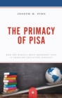 The Primacy of PISA : How the World's Most Important Test Is Changing Education Globally - eBook