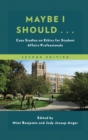 Maybe I Should... : Case Studies on Ethics for Student Affairs Professionals - eBook