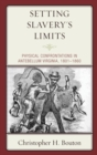 Setting Slavery's Limits : Physical Confrontations in Antebellum Virginia, 1801-1860 - eBook