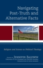 Navigating Post-Truth and Alternative Facts : Religion and Science as Political Theology - eBook