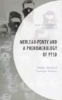 Merleau-Ponty and a Phenomenology of PTSD : Hidden Ghosts of Traumatic Memory - eBook
