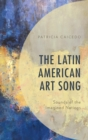 The Latin American Art Song : Sounds of the Imagined Nations - eBook