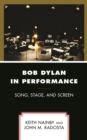 Bob Dylan in Performance : Song, Stage, and Screen - eBook