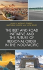 The Belt and Road Initiative and the Future of Regional Order in the Indo-Pacific - eBook