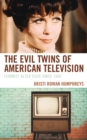 The Evil Twins of American Television : Feminist Alter Egos since 1960 - eBook