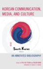 Korean Communication, Media, and Culture : An Annotated Bibliography - eBook