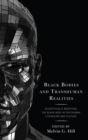 Black Bodies and Transhuman Realities : Scientifically Modifying the Black Body in Posthuman Literature and Culture - eBook