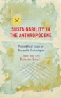 Sustainability in the Anthropocene : Philosophical Essays on Renewable Technologies - eBook