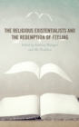The Religious Existentialists and the Redemption of Feeling - Book
