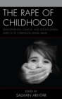 The Rape of Childhood : Developmental, Clinical, and Sociocultural Aspects of Childhood Sexual Abuse - eBook
