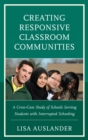 Creating Responsive Classroom Communities : A Cross-Case Study of Schools Serving Students with Interrupted Schooling - eBook
