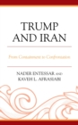 Trump and Iran : From Containment to Confrontation - eBook