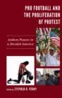 Pro Football and the Proliferation of Protest : Anthem Posture in a Divided America - eBook