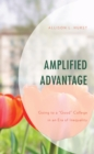 "Amplified Advantage : Going to a ""Good"" College in an Era of Inequality - eBook"